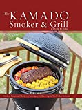 The Kamado Smoker and Grill Cookbook: Recipes and Techniques for...