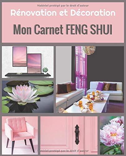 Rénovation et Décoration Mon Carnet Feng Shui: Journal de bord de décoration intérieure et d'amélioration de l'habitat | carnet à remplir 19 cm x ... décorateur ou propriétaire de bien immobilier