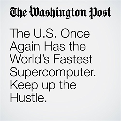 The U.S. Once Again Has the World's Fastest Supercomputer. Keep up the Hustle. copertina