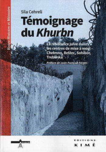 Témoignage du Khurbn : La résistance juive dans les centres de mise à mort - Chelmno, Belzec, Sobibor, Treblinka