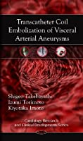 Transcatheter Coil Embolization of Visceral Arterial Aneurysms (Cardiology Research and Clinical Developments)