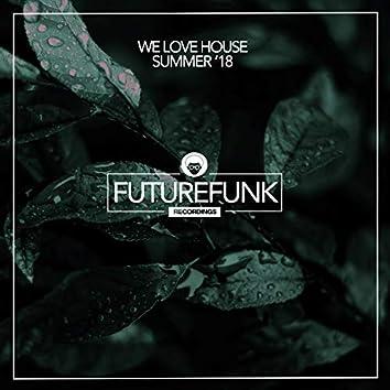 We Love House (Summer '18)