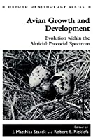 Avian Growth and Development: Evolution Within the Altricial-Precocial Spectrum (Oxford Ornithology Series)