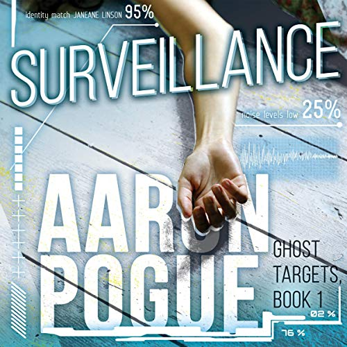Surveillance     Ghost Targets, Book 1              By:                                                                                                                                 Aaron Pogue                               Narrated by:                                                                                                                                 Sonja Field                      Length: 6 hrs and 58 mins     Not rated yet     Overall 0.0