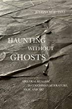 Haunting Without Ghosts: Spectral Realism in Colombian Literature, Film, and Art (Border Hispanisms) (English Edition)