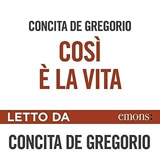 Così è la vita                   Di:                                                                                                                                 Concita De Gregorio                               Letto da:                                                                                                                                 Concita De Gregorio                      Durata:  3 ore e 41 min     89 recensioni     Totali 4,7