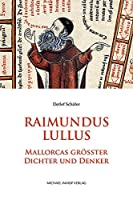 Raimundus Lullus: Mallorcas groesster Dichter und Denker - Roman-Biographie