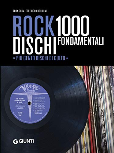 Rock. 1000 dischi fondamentali. Più cento dischi di culto