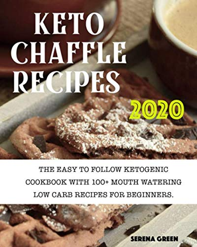 51rBnfIt13L - Keto Chaffle Recipes 2020: 100+ Mouth Watering Low Carb Recipes For Beginners. Bonus: Gluten Free Recipes For Athletes + Anti Aging Recipes For Women Over 50 + Ketogenic Diet Cookbook