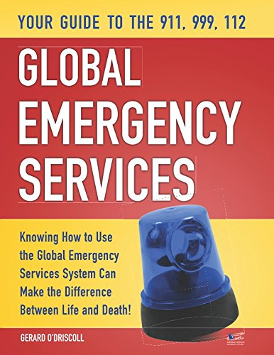 Your Guide to the 911,999, 112 Global Emergency Services: Knowing How to Use the Global Emergency Services System Can Make the Difference Between Life and Death!