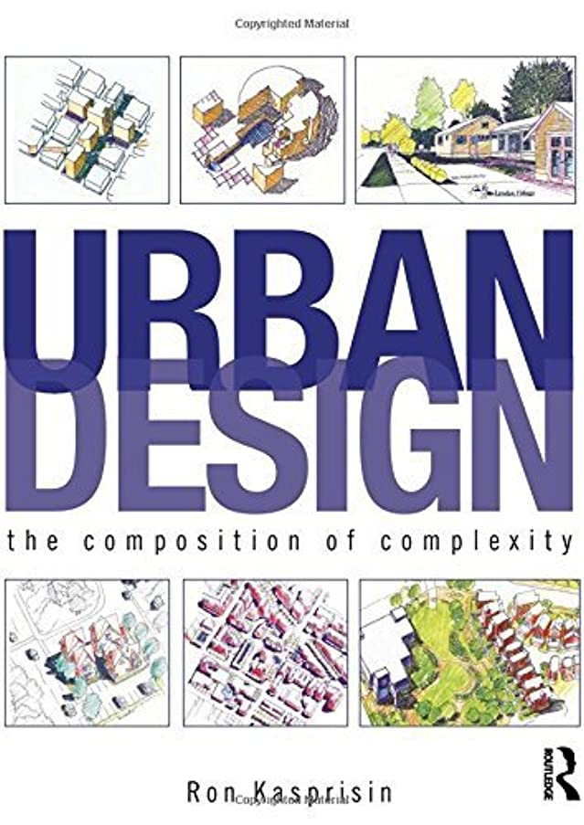 Urban Design: The Composition of Complexity by Ron Kasprisin (2011-07-16)