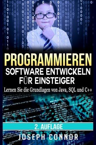 Programmieren: Software entwickeln für Einsteiger: Lernen Sie die Grundlagen von Java, SQL und C++ (Codierung, C programmieren, Java programmieren, SQL programmieren, JavaScript, Python, PHP, Band 1)