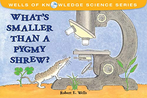 What's Smaller Than a Pygmy Shrew? (Wells of Knowledge Science Series)
