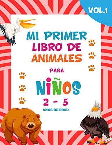 Mi primer libro de animales para niños Vol. 1 / 2-5 años de edad / Divertidas ilustraciones de animales: Libro de animales para pequeños, prescolares, y jardín de infantes. Un excelente regalo