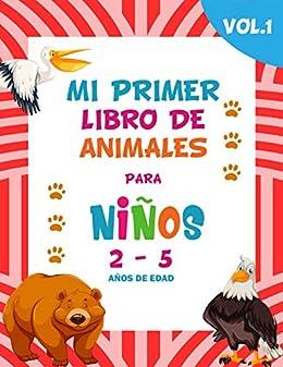 Mi primer libro de animales para niños Vol. 1 / 2-5 años de edad / Divertidas ilustraciones