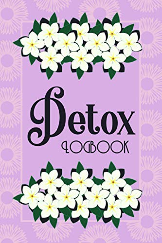 Detox Logbook: Detox Journey Planner | Heathy Program Logbook | Wellness Essentials Journal