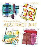 Beginner's Guide to Abstract Art: Making abstract art in watercolour, acrylics, mixed media and collage (English Edition)