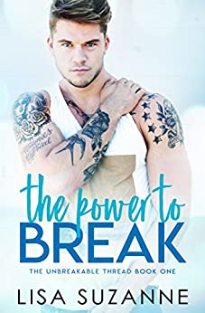 The Power to Break (The Unbreakable Thread Book 1) by [Lisa Suzanne]