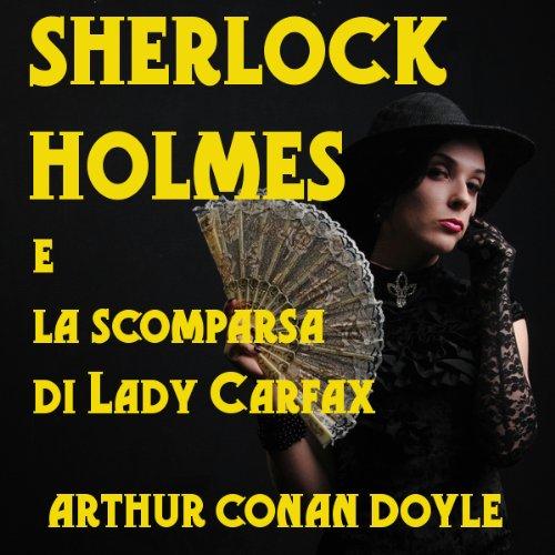 Sherlock Holmes e la scomparsa di Lady Carfax | Arthur Conan Doyle