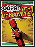 OOPS ITS DYNAMITE (Accidental Scientific Discoveries That Changed the World)