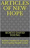 Articles of New Hope: Articles related to recovery from mental health issues (Kokyo`s Works Book 3) (English Edition)