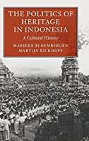 The Politics of Heritage in Indonesia: A Cultural History (Asian Connections)