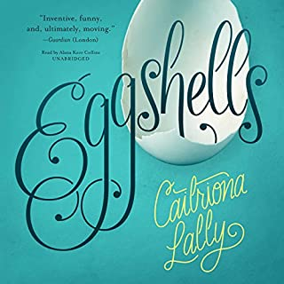 Eggshells                   By:                                                                                                                                 Caitriona Lally                               Narrated by:                                                                                                                                 Alana Kerr Collins                      Length: 7 hrs and 34 mins     21 ratings     Overall 3.4