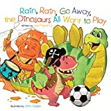 Rain, Rain, Go Away, the Dinosaurs All Want to Play (Dino Rhymes)