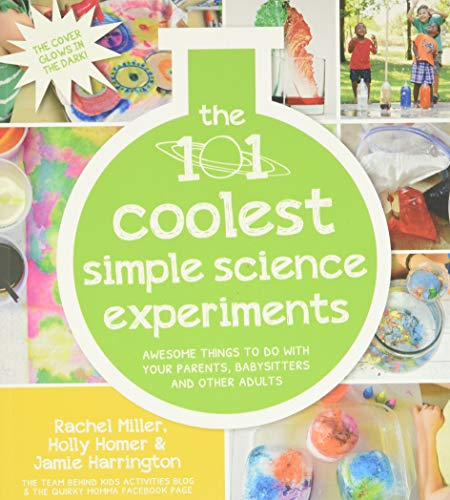 The 101 Coolest Simple Science Experiments: Awesome Things To Do With Your Parents, Babysitters and...