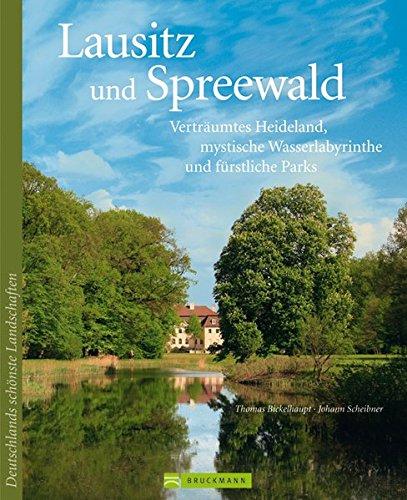 Lausitz und Spreewald: Verträumtes Heideland, mystische Wasserlabyrinthe und fürstliche Parks (Deutschlands schönste Landschaften)