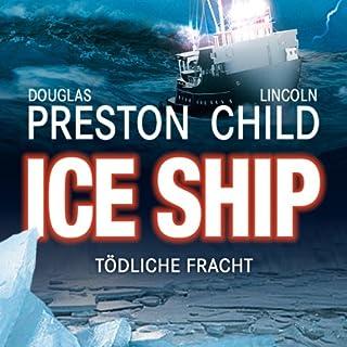 Ice Ship: Tödliche Fracht                   Autor:                                                                                                                                 Douglas Preston,                                                                                        Lincoln Child                               Sprecher:                                                                                                                                 Thomas Piper                      Spieldauer: 7 Std. und 32 Min.     1.000 Bewertungen     Gesamt 3,6