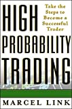 High Probability Trading: Take the Steps to Become a Successful Trader - Marcel Link