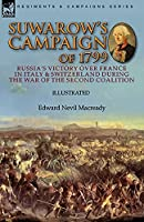 Suwarow's Campaign of 1799: Russia's Victory Over France in Italy & Switzerland During the War of the Second Coalition