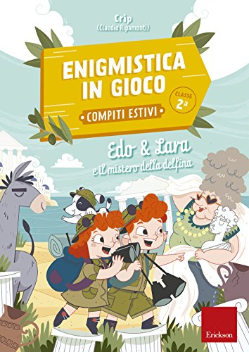 Edo & Lara e il mistero della delfina. Enigmistica in gioco. Compiti estivi. Classe 2ª