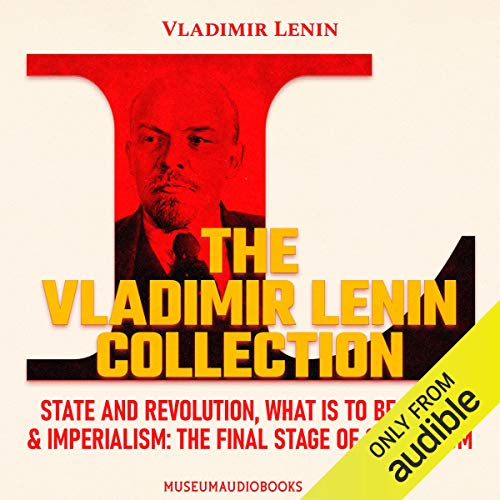 The Vladimir Lenin Collection: State and Revolution, What Is to Be Done?, & Imperialism: The Final Stage of Capitalism cover art
