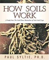 How Soils Work: A Study into the God-Plane Mutualism of Soils and Crops