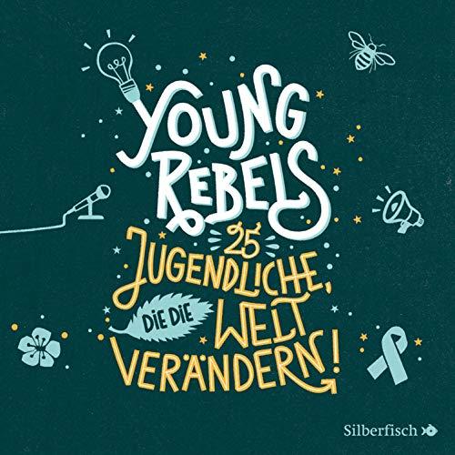 Young Rebels - 25 Jugendliche, die die Welt verändern cover art