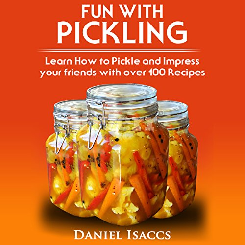 Fun with Pickling: Learn the Pickling Process with Pickling Guide with over 100 Pickling Recipes Titelbild