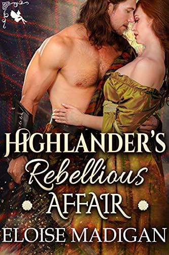 Highlander's Rebellious Affair: A Steamy Scottish Historical Romance Novel