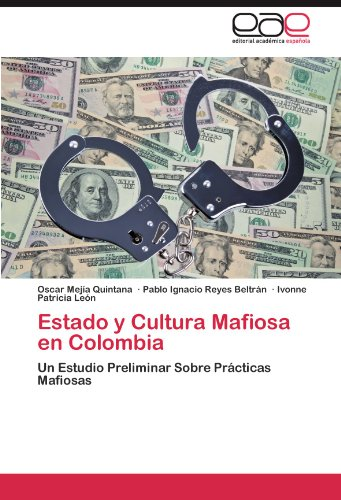 Estado y Cultura Mafiosa en Colombia: Un Estudio Preliminar Sobre Prácticas Mafiosas