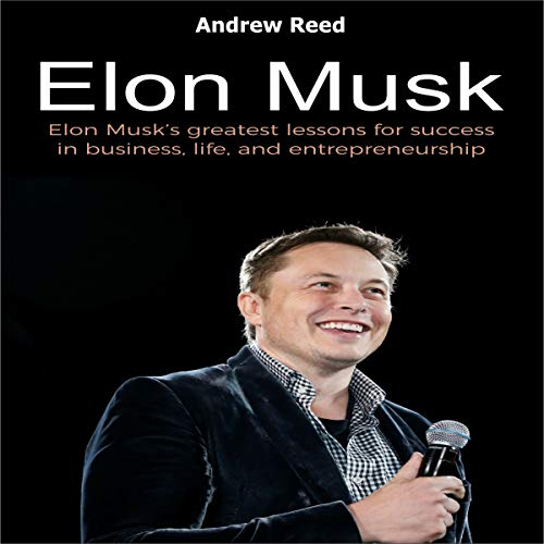Elon Musk: Elon Musk's Greatest Lessons for Success in Business, Life, and Entrepreneurship cover art