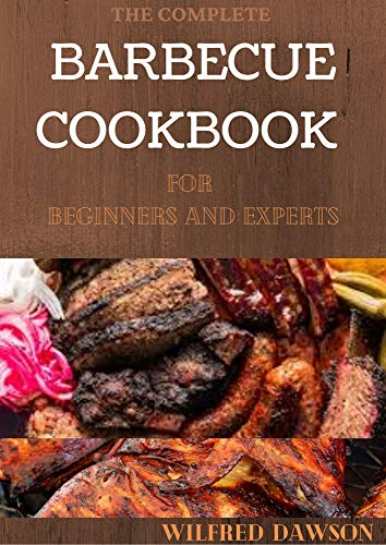 THE COMPLETE BARBECUE COOKBOOK FOR BEGINNERS AND EXPERTS : 80+ Fresh And Healthy Recipes For Cooking With Family And Friends (English Edition)