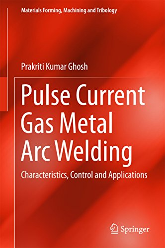 Pulse Current Gas Metal Arc Welding: Characteristics, Control and Applications (Materials Forming, Machining and Tribology)