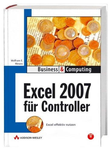 Excel 2007 für Controller: Excel effektiv nutzen (Business & Computing)