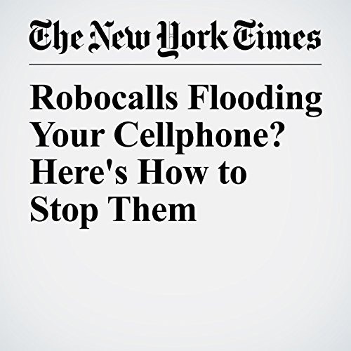 Robocalls Flooding Your Cellphone? Here's How to Stop Them audiobook cover art