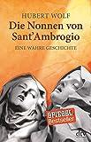 Die Nonnen von Sant' Ambrogio: Eine wahre Geschichte - Hubert Wolf