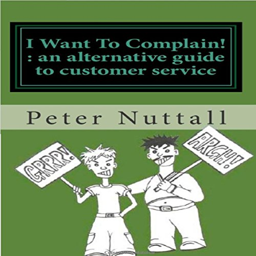 I Want To Complain : An Alternative Guide to Customer Service audiobook cover art