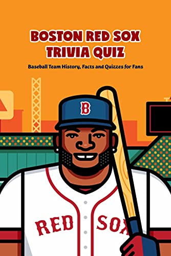 Boston Red Sox Trivia Quiz: Baseball Team History, Facts and Quizzes for Fans: Father's Day Gift (English Edition)