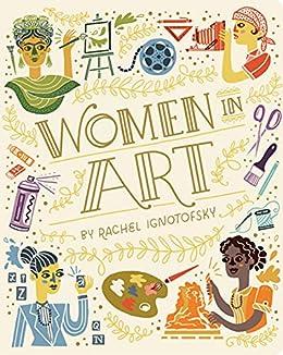 Women in Art (Women in Series) by [Rachel Ignotofsky]