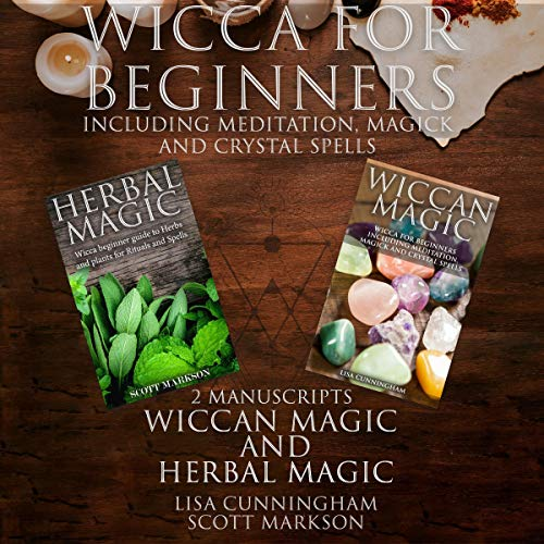 Wicca for Beginners     2 Manuscripts Herbal Magic and Wiccan Including Meditation, Magick and Crystal Spells              By:                                                                                                                                 Scott Markson,                                                                                        Lisa Cunningham                               Narrated by:                                                                                                                                 Jim D Johnston                      Length: 3 hrs and 25 mins     Not rated yet     Overall 0.0
